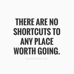 there-are-no-shortcuts-to-any-place-worth-going-61666